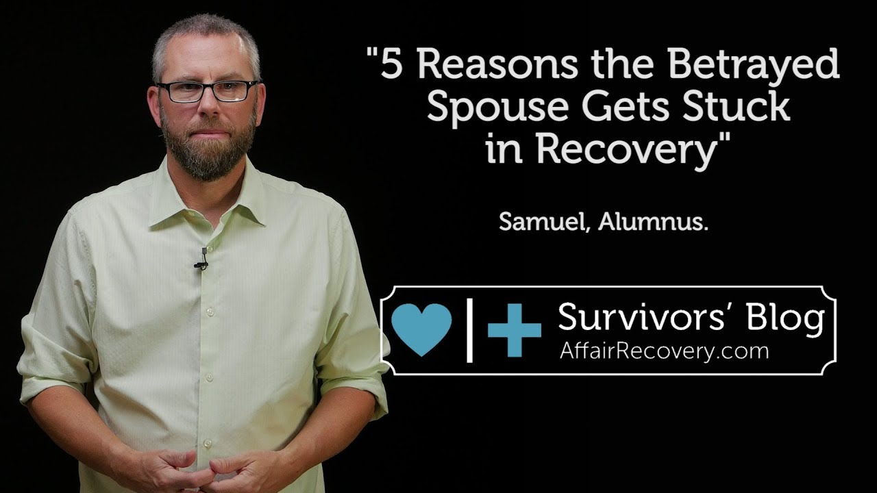 5 Reasons the Betrayed Spouse Gets Stuck in Recovery