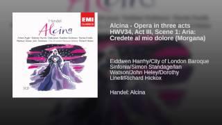 Alcina - Opera in three acts HWV34, Act III, Scene 1: Aria: Credete al mio dolore (Morgana)