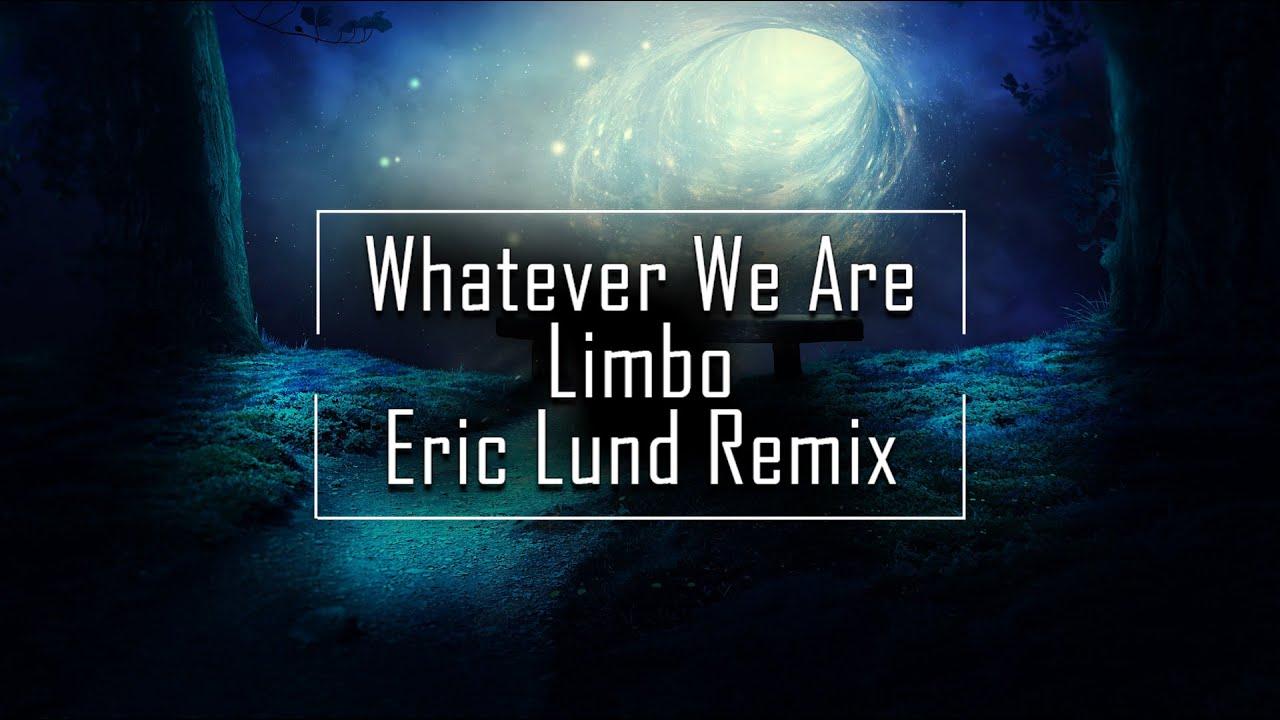 Whatever We Are -  Limbo (Eric Lund Remix)