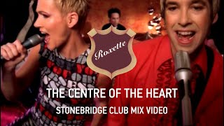 Roxette - The Centre Of The Heart (Stonebridge Club Mix Edit)