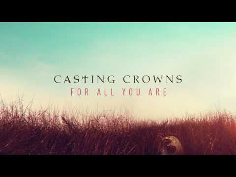 Casting Crowns  For All You Are Audio
