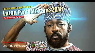Lutan Fyah Best Of (2018) Reggae Mixtape By DJLass Angel Vibes (July 2018)