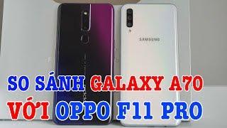 So sánh Galaxy A70 với OPPO F11 Pro : điện thoại nào đáng mua hơn?