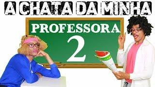 A chata da minha PROFESSORA 2