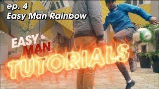 How to do the RAINBOW - EASY MAN TUTORIALS ep.4