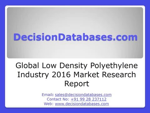 Low Density Polyethylene Industry 2016 : Global Market Outlook