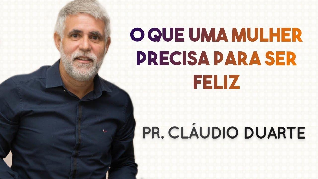 Pastor Cláudio Duarte - O que uma MULHER PRECISA para ser FELIZ | Palavras de Fé