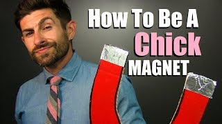 How To Be A Chick MAGNET! 5 Things That Make ANY Guy IRRESISTIBLY Attractive