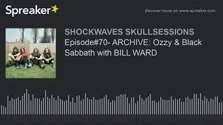 Episode#70- ARCHIVE: Ozzy & Black Sabbath with BILL WARD