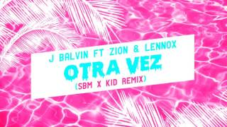 Otra Vez (SBM x KID Remix)  - J Balvin ft Zion & Lennox.