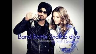 Band Bottle Sharab Diye- Diljit Dosanjh (full song)+ download link
