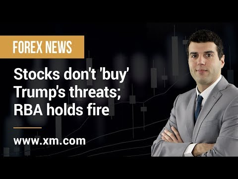 Forex News: 07/05/2019 - Stocks don't 'buy' Trump's threats; RBA holds fire