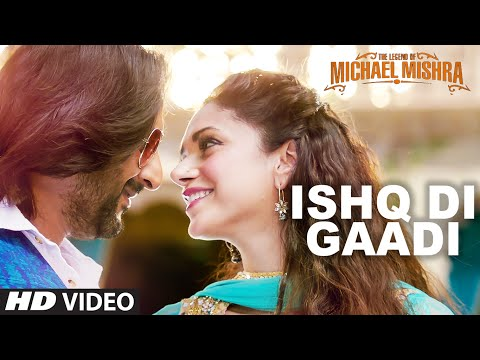 Ishq Di Gaadi Video Song - The Legend Of Michael Mishra