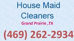 House Cleaning Services Grand Prairie ,TX | (469) 262-2934 | House Maid Cleaners