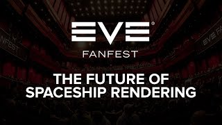 EVE Fanfest 2015: The Future of Spaceship Rendering