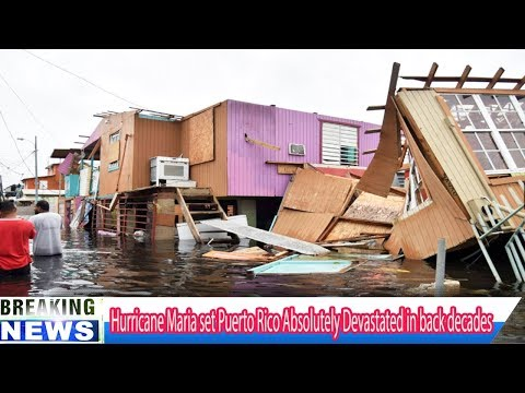 Hurricane Maria set Puerto Rico Absolutely Devastated in back decades Breaking Daily News