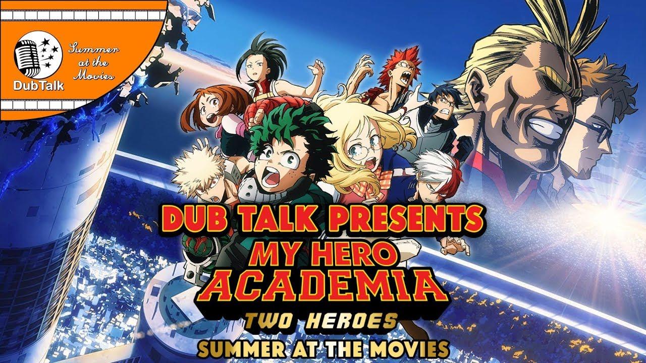 Dub Talk Presents Summer At The Movies Season 3 My Hero Academia Two Heroes Youtube