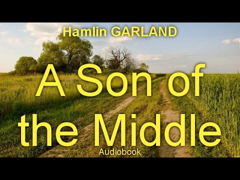 A Son of the Middle Border by Hamlin GARLAND (1860 - 1940) by  Family Life Audiobooks