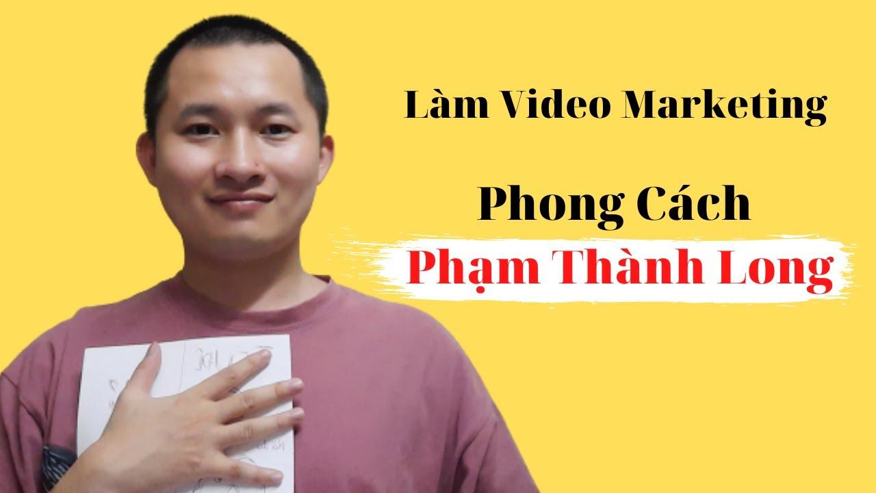 Tiết Lộ Cách Làm Video Marketing Theo Phong Cách Phạm Thanh Long