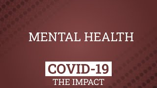 Mental Health - Covid-19 | The Impact