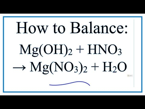 How To Balance Mg(OH)2 + HNO3 = Mg(NO3)2 + H2O (Magnesium Hydroxide + Nitric Acid)
