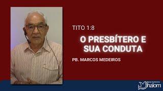 O PRESBÍTERO E SUA CONDUTA - Tito 1.8 | Pb Marcos Medeiros
