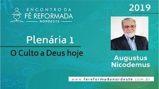 Rev. Augustus Nicodemus   Plenária 1 - I Encontro da Fé Reformada Nordeste   24/10/2019