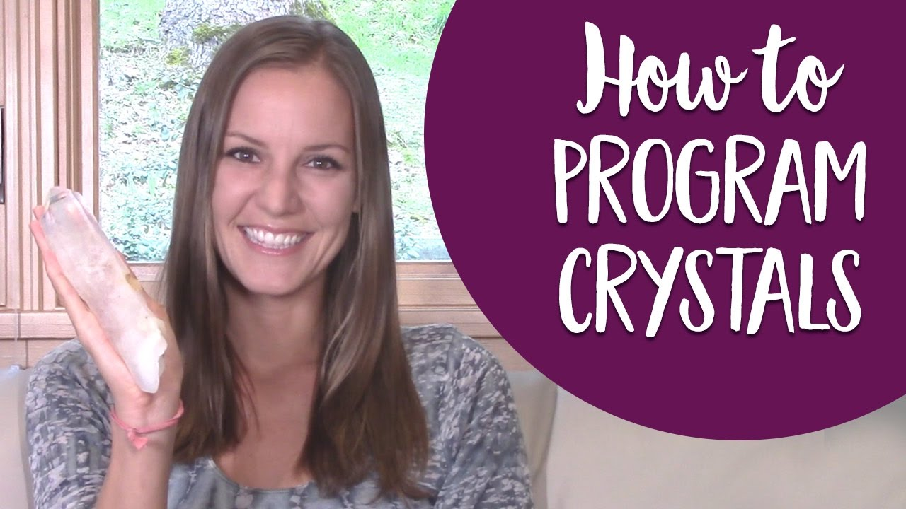 How to Program Crystals - Programming Healing Crystals With The Power of Intention