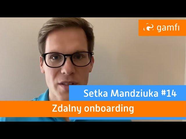 Setka Mandziuka #14 (Gamfi): Zdalny onboarding