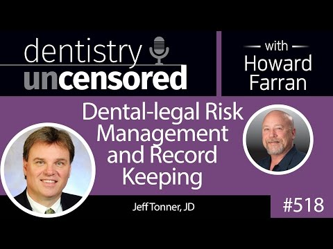 518 Dental-legal Risk Management and Record Keeping with Jeff Tonner : Dentistry Uncensored