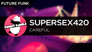 FutureFUNK || SUPERSEX420 - Careful