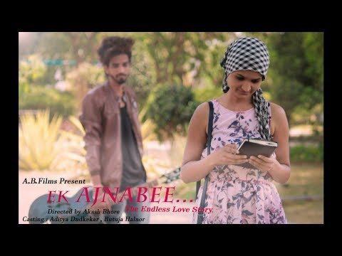 Ek Ajnabee... ( The Endless Love Story ) || AB Films || By Akash Bhore