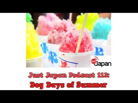 Just Japan Podcast 113: Dog Days of Summer