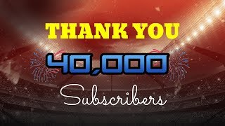 THANK YOU FOR 40,000 SUBSCRIBERS