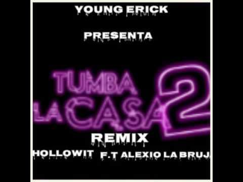 TUMBA LA CASA REMIX 2( HOLLOWIT F.T ALEXIO LA BRUJA ) PRODUCE YOUNG ERICK