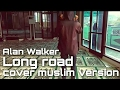 Alan Walker - Long Road (cover Muslim Version)  Youtube Santri