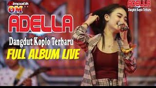 OM ADELLA FULL ALBUM LIVE~THE REAL DANGDUT KOPLO