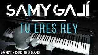 Samy Galí Piano - Tu Eres Rey (Solo Piano Cover | Barak feat. Christine D' Clario)