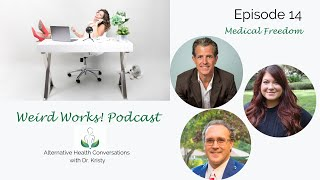 Medical Freedom: Episode 14 of the Weird Works! Podcast