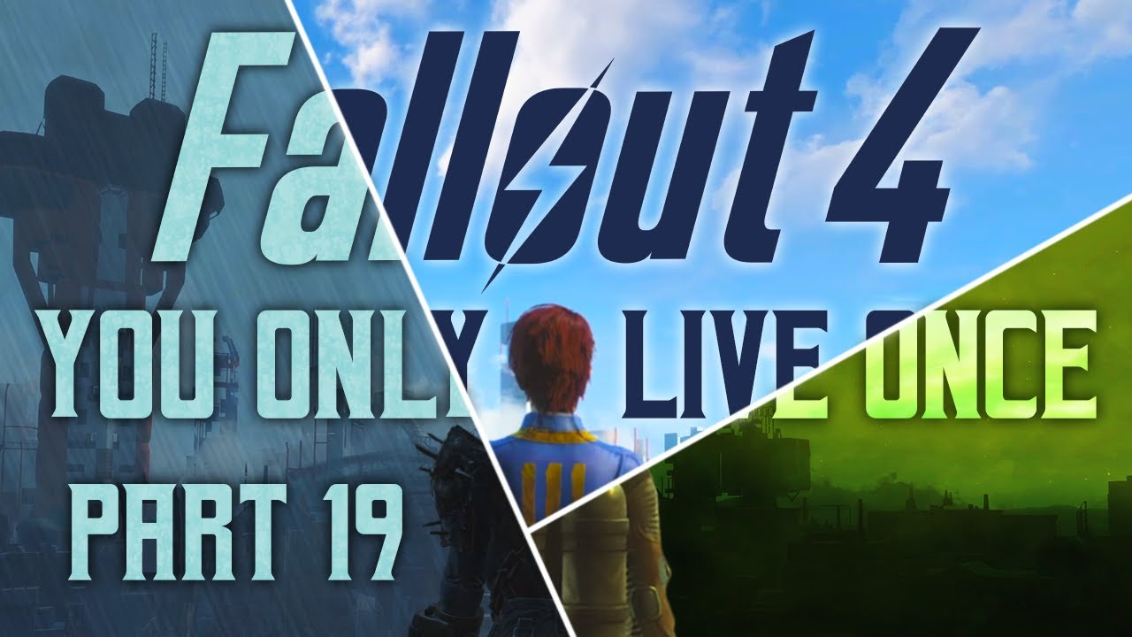 Fallout 4: You Only Live Once - Part 19 - The Day That Fallout 4 Broke