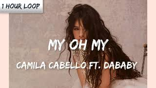 Camila Cabello - Mỳ Oh My ft. DaBaby (1 HOUR LOOP)