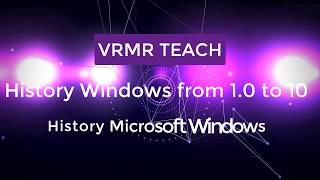 History Microsoft Windows from 1.0 to version 10 Full Review
