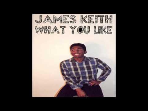 James Keith - What You Like