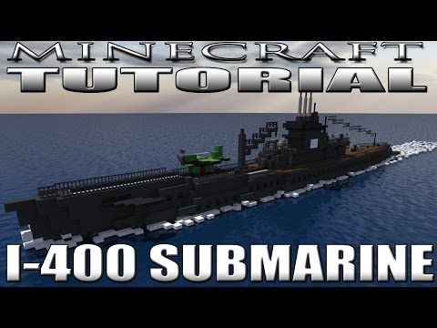 Minecraft : Submarine Tutorial (Imperial Japanese Navy I-400 Class Submarine)