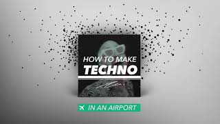 How to Make Techno With Airport Sound Effects [FISHER, Chris Lake, Green Velvet]
