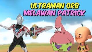 Gambar cover Ultraman Orb vs Patrick star , Upin ipin kaget !