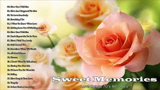 SWEET MEMORIES, BEAUTIFUL LOVE SONGS OLD SONGS 70s 80s 90s