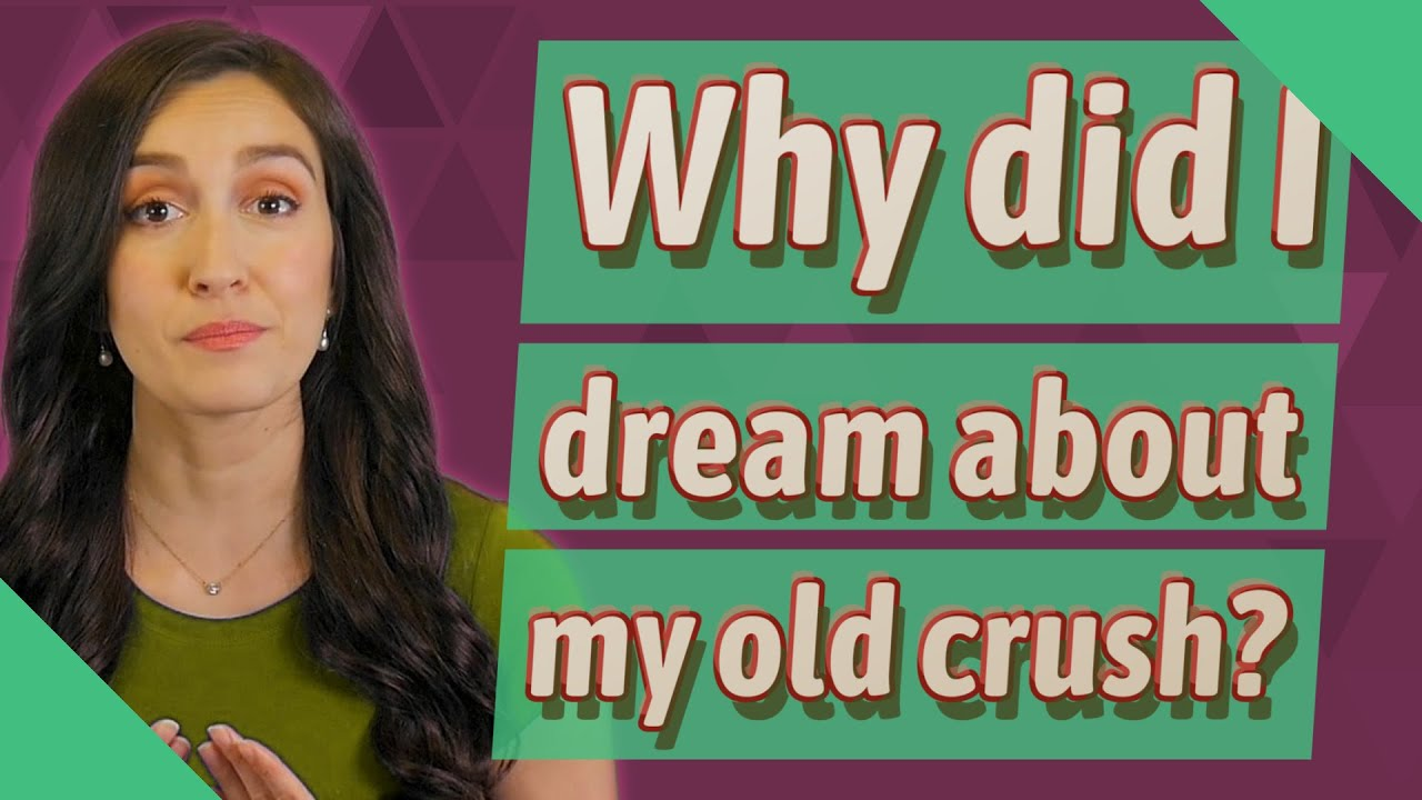 About why crush i old did dream my What does