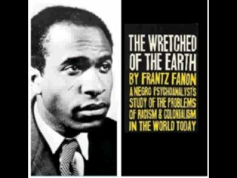 an overview of the wretched of the earth by frantz fanon The wretched of the earth ( chapter i) frantz fanon album the wretched of the earth is treating these wretched capitalists the way they deserve.