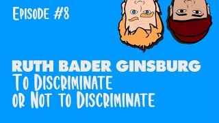Full Episode 8 - RBG: To Discriminate Or Not To Discriminate